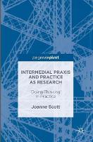 Intermedial Praxis and Practice as Research: 'Doing-Thinking' in Practice (Hardback)