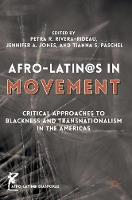 Afro-Latin@s in Movement: Critical Approaches to Blackness and Transnationalism in the Americas - Afro-Latin@ Diasporas (Hardback)