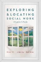 Exploring and Locating Social Work: A Foundation for Practice (Paperback)