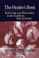 The Healer's Bent: Solitude and Dialogue in the Clinical Encounter - Relational Perspectives Book Series (Paperback)