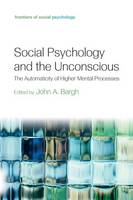 Social Psychology and the Unconscious: The Automaticity of Higher Mental Processes - Frontiers of Social Psychology (Paperback)