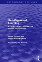Self-Organised Learning (Psychology Revivals): Foundations of a Conversational Science for Psychology - Psychology Revivals (Hardback)