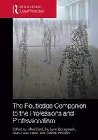 The Routledge Companion to the Professions and Professionalism - Routledge Companions in Business, Management and Marketing (Hardback)