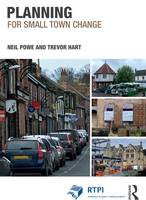 Planning for Small Town Change - RTPI Library Series (Hardback)