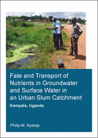Fate and Transport of Nutrients in Groundwater and Surface Water in an Urban Slum Catchment, Kampala, Uganda