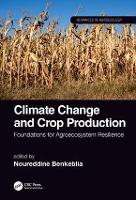 Climate Change and Crop Production: Foundations for Agroecosystem Resilience - Advances in Agroecology (Hardback)