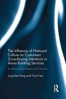 The Influence of National Culture on Customers' Cross-Buying Intentions in Asian Banking Services: Evidence from Korea and Taiwan (Paperback)