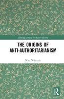 The Origins of Anti-Authoritarianism - Routledge Studies in Modern History (Hardback)