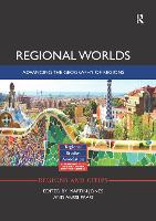 Regional Worlds: Advancing the Geography of Regions - Regions and Cities (Paperback)