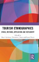 Tourism Ethnographies: Ethics, Methods, Application and Reflexivity - Routledge Advances in Tourism and Anthropology (Hardback)