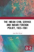 The Indian Civil Service and Indian Foreign Policy, 1923-1961 (Hardback)