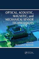 Optical, Acoustic, Magnetic, and Mechanical Sensor Technologies - Devices, Circuits, and Systems (Paperback)