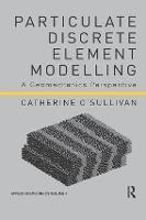 Particulate Discrete Element Modelling: A Geomechanics Perspective (Paperback)