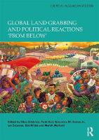 Global Land Grabbing and Political Reactions 'from Below' - Critical Agrarian Studies (Hardback)