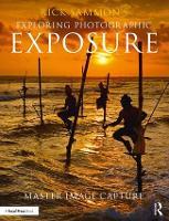 Rick Sammon's Exploring Photographic Exposure: Master Image Capture (Paperback)