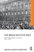 The Break with the Past: Avant-Garde Architecture in Germany, 1910 - 1925 - Routledge Research in Architecture (Hardback)