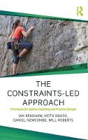 The Constraints-Led Approach: Principles for Sports Coaching and Practice Design - Routledge Studies in Constraints-Based Methodologies in Sport (Paperback)