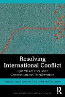 Resolving International Conflict: Dynamics of Escalation, Continuation and Transformation - Routledge Studies in Peace and Conflict Resolution (Paperback)