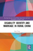 Disability Identity and Marriage in Rural China - Routledge Research on Social Work, Social Policy and Social Development in Greater China (Hardback)