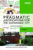 Pragmatic Justifications for the Sustainable City: Acting in the common place - Routledge Equity, Justice and the Sustainable City series (Hardback)