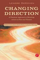 Changing Direction: A Practical Approach to Directing Actors in Film and Theatre: Foreword by Ang Lee (Hardback)