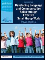 Developing Language and Communication Skills through Effective Small Group Work: SPIRALS: From 3-8 (Hardback)