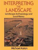 Interpreting the Landscape: Landscape Archaeology and Local History (Hardback)