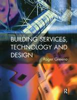 Building Services, Technology and Design - Chartered Institute of Building (Hardback)