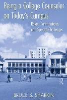 Being a College Counselor on Today's Campus: Roles, Contributions, and Special Challenges (Hardback)