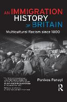 An Immigration History of Britain: Multicultural Racism since 1800 (Hardback)