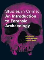 Studies in Crime: An Introduction to Forensic Archaeology (Hardback)