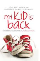My Kid is Back: Empowering Parents to Beat Anorexia Nervosa (Hardback)