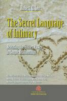 The Secret Language of Intimacy: Releasing the Hidden Power in Couple Relationships (Hardback)