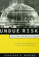 Undue Risk: Secret State Experiments on Humans (Hardback)