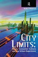 City Limits: Crime, Consumer Culture and the Urban Experience (Hardback)