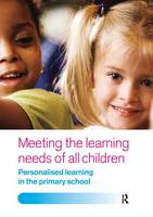 Meeting the Learning Needs of All Children: Personalised Learning in the Primary School (Hardback)
