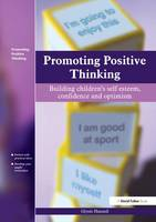 Promoting Positive Thinking: Building Children's Self-Esteem, Self-Confidence and Optimism (Hardback)