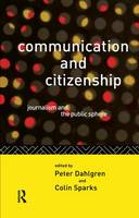 Communication and Citizenship: Journalism and the Public Sphere - Communication and Society (Hardback)