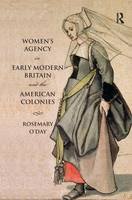 Women's Agency in Early Modern Britain and the American Colonies - Themes in British Social History (Hardback)
