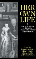 Her Own Life: Autobiographical Writings by Seventeenth-Century Englishwomen (Hardback)