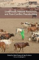 Livelihoods, Natural Resources, and Post-Conflict Peacebuilding - Post-conflict Peacebuilding and Natural Resource Management (Hardback)