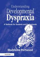 Understanding Developmental Dyspraxia: A Textbook for Students and Professionals (Hardback)
