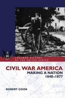 Civil War America: Making a Nation, 1848-1877 - Longman History of America (Hardback)