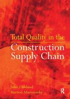 Total Quality in the Construction Supply Chain: Safety, Leadership, Total Quality, Lean, and BIM (Hardback)