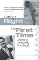 Getting It Right the First Time: Creating a Healthy Marriage (Hardback)