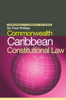 Commonwealth Caribbean Constitutional Law - Commonwealth Caribbean Law (Hardback)