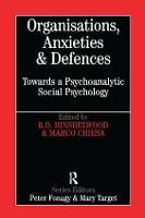 Organisations, Anxieties and Defences: Towards a Psychoanalytic Social Psychology - Whurr Series in Psychoanalysis (Hardback)