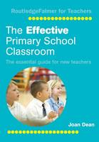 The Effective Primary School Classroom: The Essential Guide for New Teachers (Hardback)