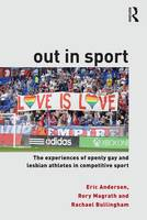 Out in Sport: The experiences of openly gay and lesbian athletes in competitive sport (Paperback)