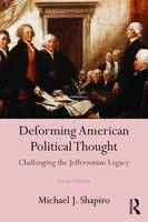 Deforming American Political Thought: Challenging the Jeffersonian Legacy (Paperback)